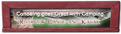 Canoeing goes Great with Camping. Riverview Canoe and Kayak