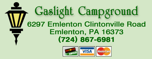 Gaslight Campground, 6297 Emlenton Clintonville Road, Emlenton, PA 16373 - (724) 867-6981 - Discover, Visa and MasterCard Accepted